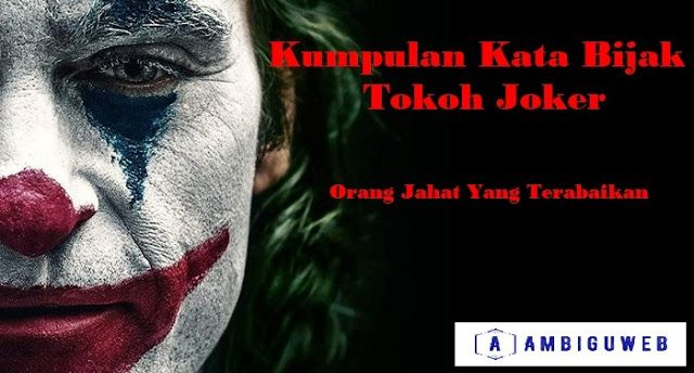 Kumpulan Kata Bijak Tokoh Joker Orang Jahat Yang Terabaikan Joker Bijak Orang