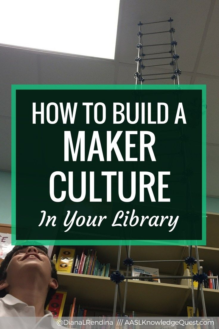 How To Build A Maker Culture In Your Library: A Positive Maker Culture Is  The