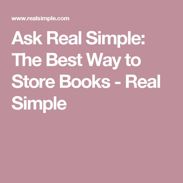 Ask Real Simple: The Best Way to Store Books - Real Simple