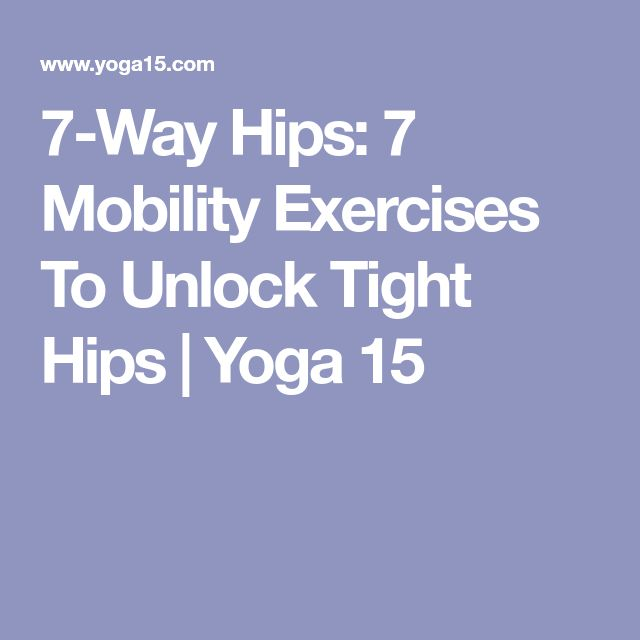 7-Way Hips: 7 Mobility Exercises To Unlock Tight Hips | Yoga 15