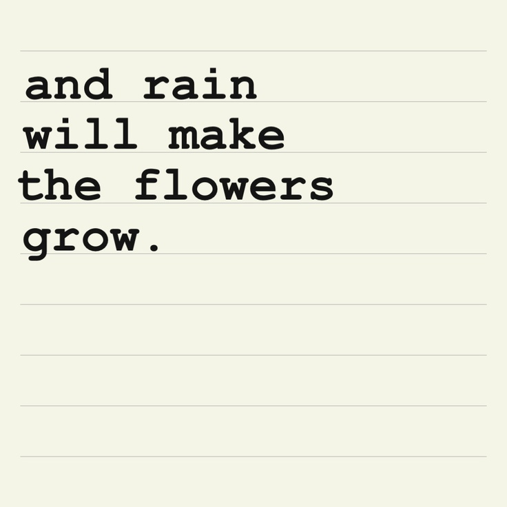 & rain will make the flowers grow.....I LUVie IT