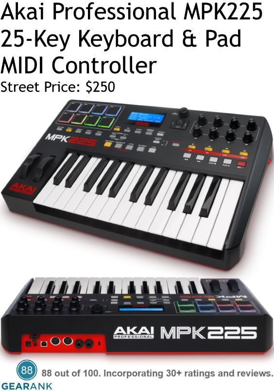 Akai Professional MPK225. Keys: 25 full size semi-weighted with aftertouch. Pads: 8 which are velocity and pressure sensitive and they light up MPC style (with full RGB). Octaves: 10 by using Octave Up and Octave Down controls. Connectivity: USB and 5-pin MIDI out and MIDI in.  For a detailed guide to 25 Key MIDI Controller Keyboards see https://www.gearank.com/guides/best-25-key-midi-controller-keyboards