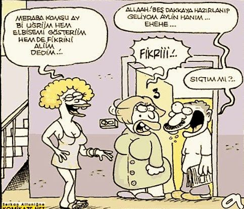 - Merhaba komşu ay bi uğriim hem elbisemi gösteriim hem de fikrini aliim dedim... + Allaah! Beş dakkaya hazırlanıp geliyom Aylin hanım... Ehehe... - Fikriii!... + Sıçtım mı?.. #karikatür #mizah