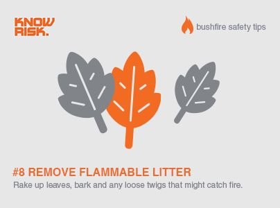 Bushfire safety tip #8 - Remove flammable litter - rake up leaves, bark and loose twigs around the house.