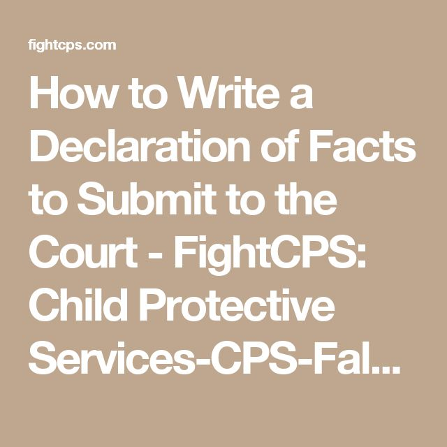 How to Write a Declaration of Facts to Submit to the Court - FightCPS: Child Protective Services-CPS-False Accusations