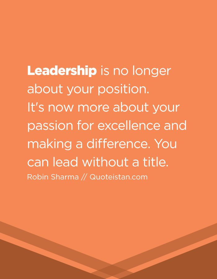 #Leadership is no longer about your position.  It's now more about your passion for excellence and making a difference. You can lead without a title. #quote