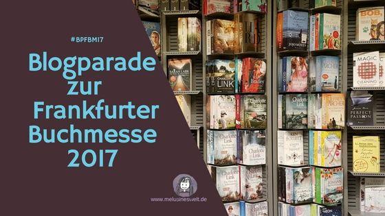 Blogparade zur Frankfurter Buchmesse! #FBM17 Komm, mach mit! Gern auch ohne Blog - schaut mal rein! www.melusineswelt.de #fbm2017 #Blogparade #Buch #Bücher #Bookfair #Buchmesse