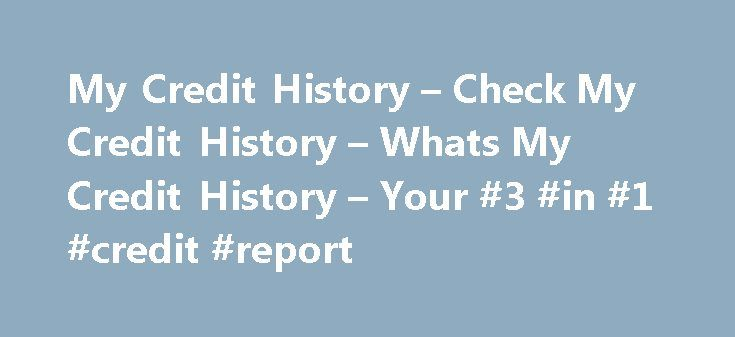 My Credit History – Check My Credit History – Whats My Credit History – Your #3 #in #1 #credit #report http://credit.remmont.com/my-credit-history-check-my-credit-history-whats-my-credit-history-your-3-in-1-credit-report/  #check my credit history # My Credit History If I were in the market for a new loan or financing Read More...The post My Credit History – Check My Credit History – Whats My Credit History – Your #3 #in #1 #credit #report appeared first on Credit.