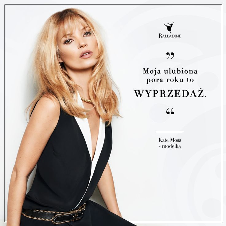 """""""Moja ulubiona pora roku to wyprzedaż"""" - Kate Moss A Wasza? ;)  >> http://www.balladine.com/wyprzedaz"""