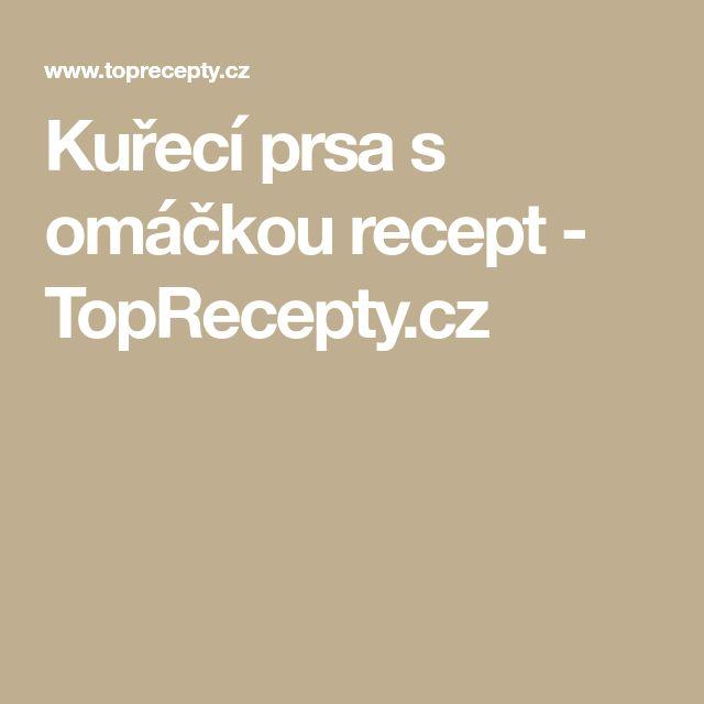 Kuřecí prsa s omáčkou recept - TopRecepty.cz