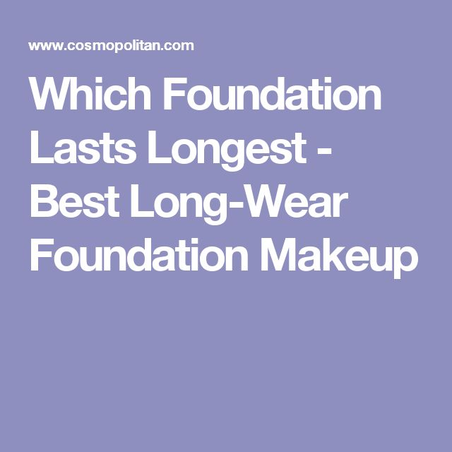 Which Foundation Lasts Longest - Best Long-Wear Foundation Makeup
