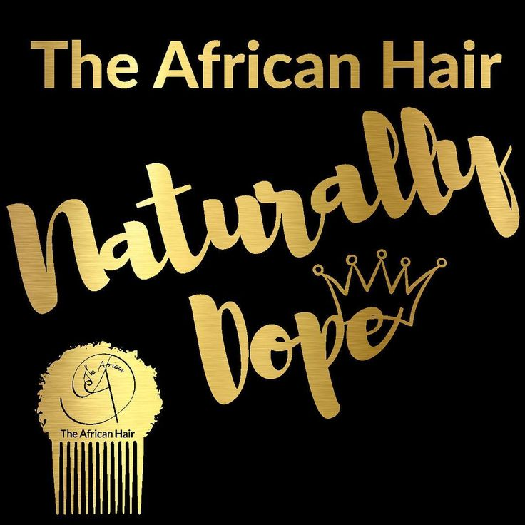 African hair is dope, naturally. We are golden.