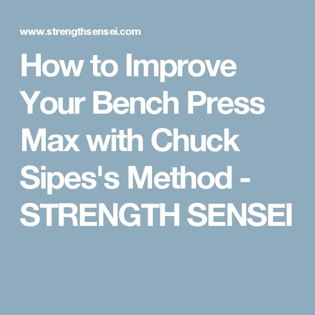 How to Improve Your Bench Press Max with Chuck Sipes's Method - STRENGTH SENSEI