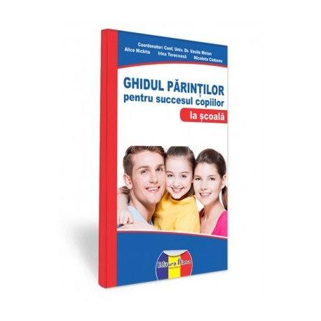 Ghidul parintilor pentru succesul copiilor - la scoala (ed. tiparita)