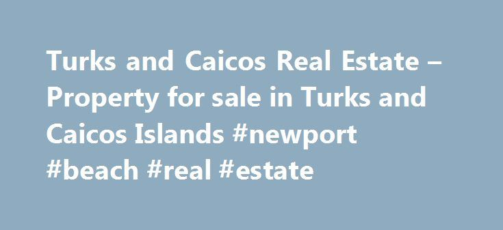 Turks and Caicos Real Estate – Property for sale in Turks and Caicos Islands #newport #beach #real #estate http://germany.remmont.com/turks-and-caicos-real-estate-property-for-sale-in-turks-and-caicos-islands-newport-beach-real-estate/ #turks and caicos real estate # Turks and Caicos Real EstaTe Have you dreamed of buying property on a tropical island with white sandy beaches and turquoise water? Well, this is it! This is Turks and Caicos Real Estate! A Turks and Caicos luxury villa with…