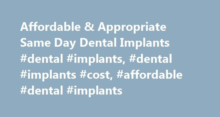 Affordable & Appropriate Same Day Dental Implants #dental #implants, #dental #implants #cost, #affordable #dental #implants http://pennsylvania.nef2.com/affordable-appropriate-same-day-dental-implants-dental-implants-dental-implants-cost-affordable-dental-implants/  # Affordable & Appropriate Same Day Dental Implant Care Dental Implant Treatment Is Available At Our Offices Located in Downey, Long Beach, Torrance, Westlake Village, and Fallbrook Ca. We have created this web site to help you…