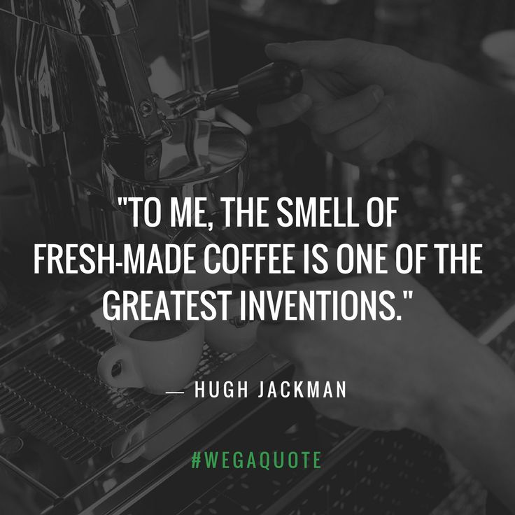 """""""To me, the smell of fresh-made coffee is one of the greatest inventions."""" - Hugh Jackman  #WegaQuote #TGIF #CoffeeQuote #CoffeeLovers #CoffeeForLiving"""