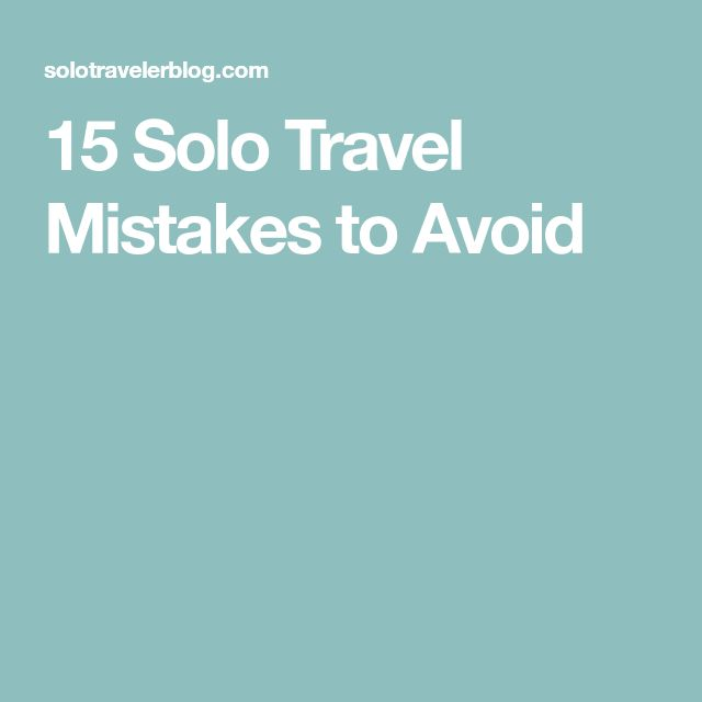 15 Solo Travel Mistakes to Avoid