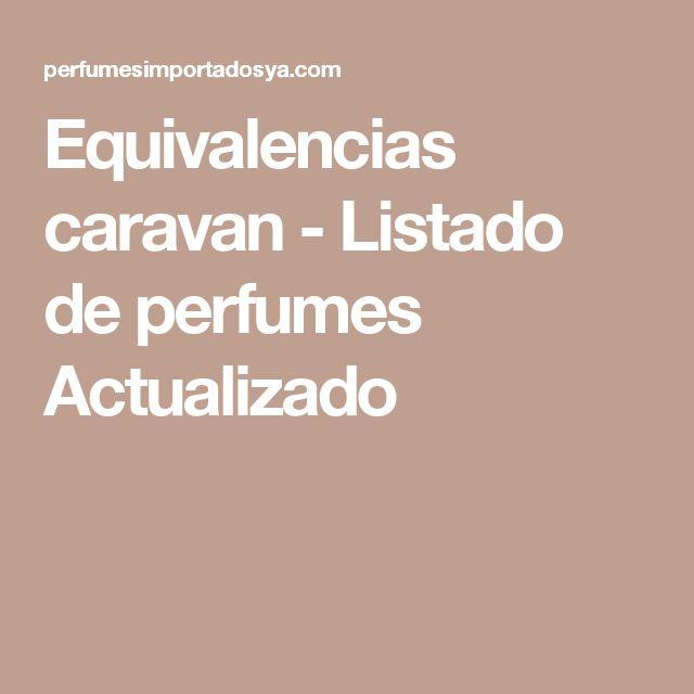 Equivalencias caravan - Listado de perfumes Actualizado