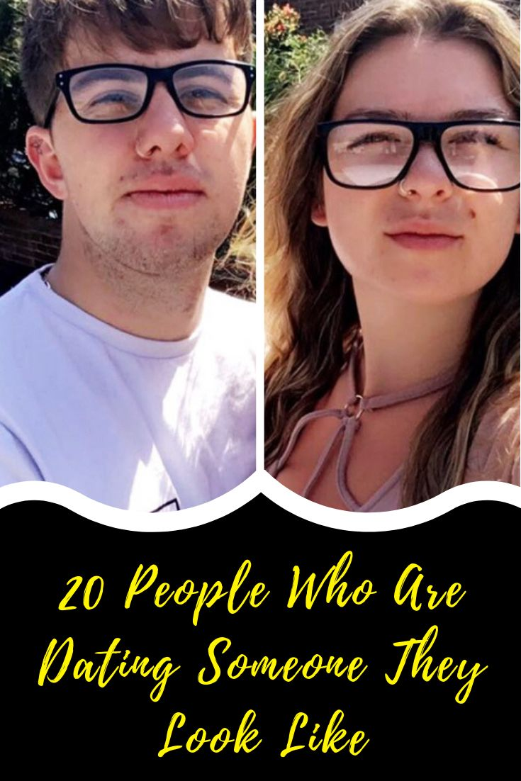20 People Who Are Dating Someone They Look Like