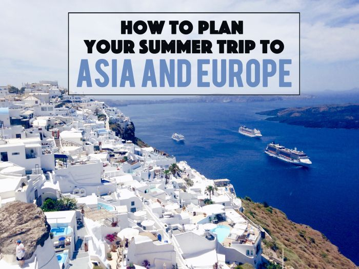 How to plan your summer Europe and Asia trip