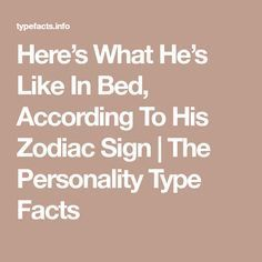 Here's What He's Like In Bed, According To His Zodiac Sign | The Personality Type Facts