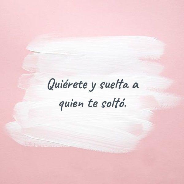 Quiérete Y Suelta A Quien Te Soltó Frases Bonitas Frases