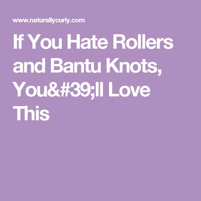 If You Hate Rollers and Bantu Knots, You'll Love This