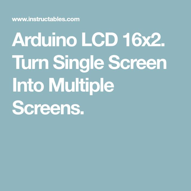 Arduino LCD 16x2. Turn Single Screen Into Multiple Screens.