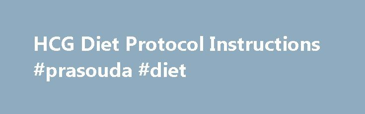 HCG Diet Protocol Instructions #prasouda #diet http://diet.remmont.com/hcg-diet-protocol-instructions-prasouda-diet/  hCG Instructions Dosing Amounts: There are no international unit equivalents in preparations; however, based on our experience with both injections and hCG drops, the following is an approximation of the...