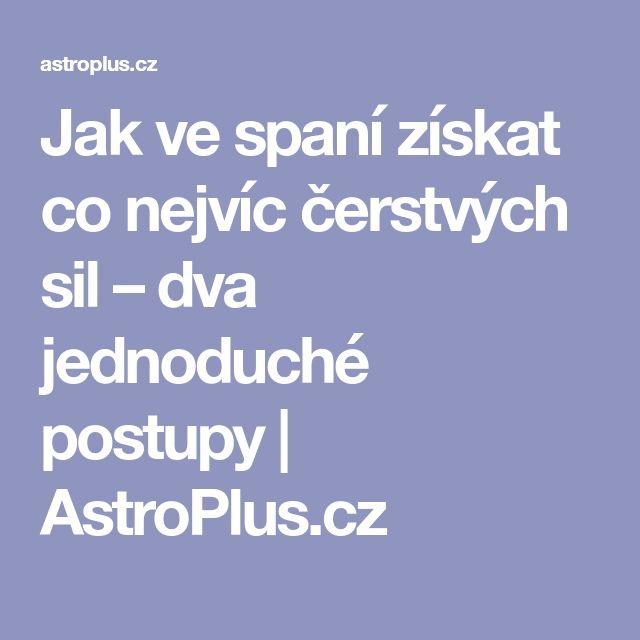 Jak ve spaní získat co nejvíc čerstvých sil – dva jednoduché postupy | AstroPlus.cz