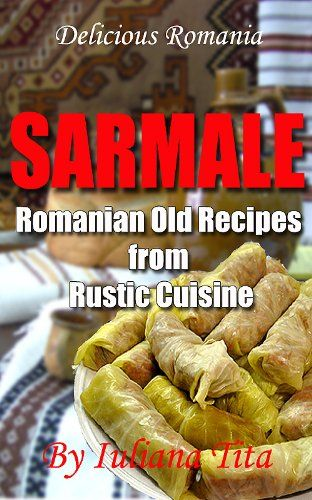 Free Kindle Book For A Limited Time : Sarmale - Romanian Old Recipes from Rustic Cuisine (Delicious Romania) - Romania is a very interesting country from Europe. Don't smile, I know you think something like this if you read that Bram Stoker's wellknown book about Dracula in the past, but that country it's not the vampire's domain. Belive me, I still live there! From ancient times to present days, visitors can find just hospitality and good, realy good food in Romania. About good Romanian…