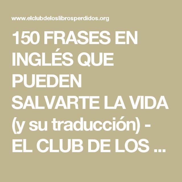 150 FRASES EN INGLÉS QUE PUEDEN SALVARTE LA VIDA (y su traducción) - EL CLUB DE LOS LIBROS PERDIDOS