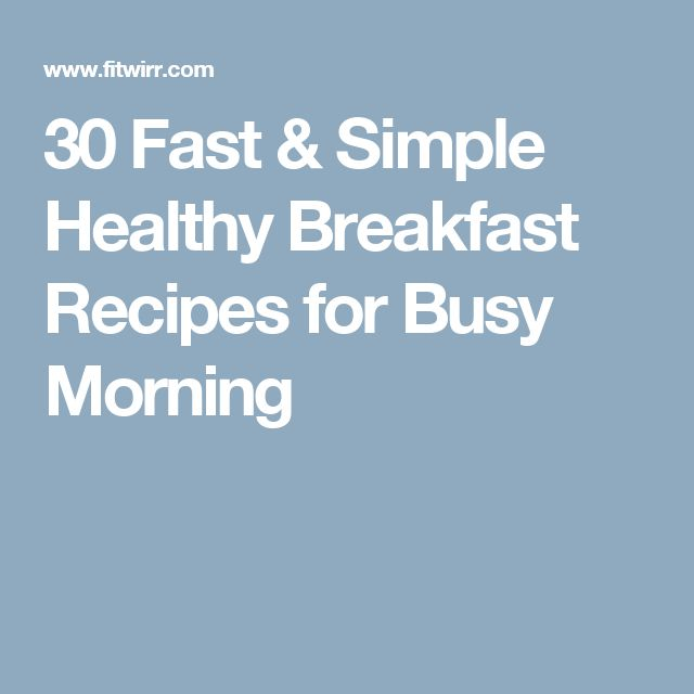 30 Fast & Simple Healthy Breakfast Recipes for Busy Morning
