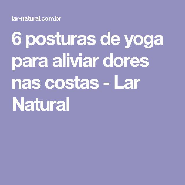 6 posturas de yoga para aliviar dores nas costas - Lar Natural
