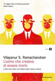 L'uomo che credeva di essere morto di Vilayanur S. Ramachandran (Mondadori, 2013)