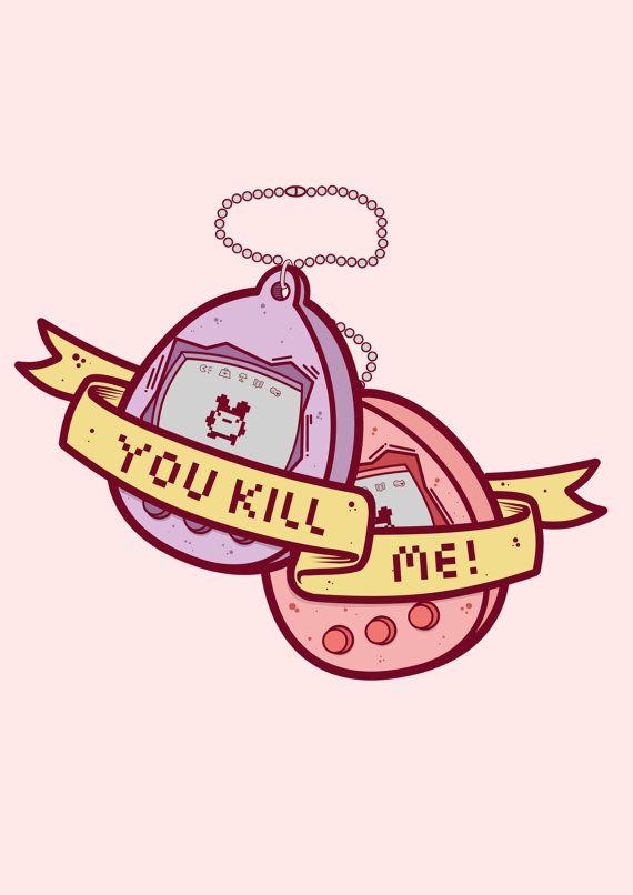 You Kill Me Tamagotchi Print by Becceve on Etsy