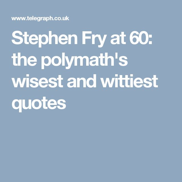 Stephen Fry at 60: the polymath's wisest and wittiest quotes