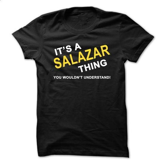 Its A Salazar Thing - #hoodies for men #men shirts. I WANT THIS => https://www.sunfrog.com/Names/Its-A-Salazar-Thing.html?60505