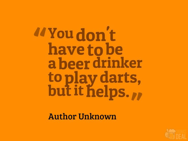 """You don't have to be a beer drinker to play darts, but it helps."" #beer #drinking #quote #happyhour #drinkspecials"