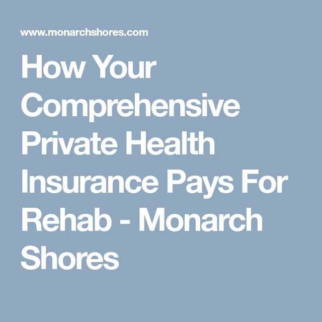 How Your Comprehensive Private Health Insurance Pays For Rehab - Monarch Shores