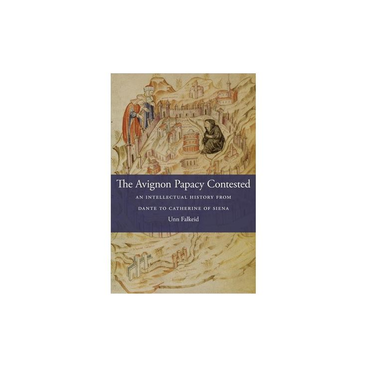 Avignon Papacy Contested : An Intellectual History from Dante to Catherine of Siena (Hardcover) (Unn