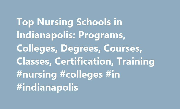 Top Nursing Schools in Indianapolis: Programs, Colleges, Degrees, Courses, Classes, Certification, Training #nursing #colleges #in #indianapolis http://kansas-city.remmont.com/top-nursing-schools-in-indianapolis-programs-colleges-degrees-courses-classes-certification-training-nursing-colleges-in-indianapolis/  # Nursing Schools in Indianapolis Indianapolis, IN (population: 803,930) has eight nursing schools within its city limits. Indiana University-Purdue University-Indianapolis. the…