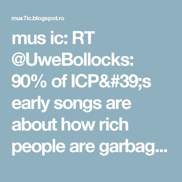 mus ic: RT @UweBollocks: 90% of ICP's early songs are about how rich people are garbage so the idea of a Socialist Juggalo front is not surprising in the least