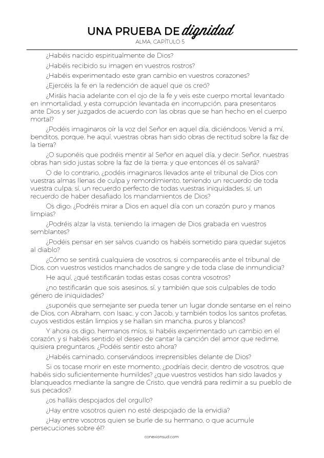 experiencia 3 del valor Virtud del Progreso Personal - Prepárate para ser digna de entrar en el templo y de participar en las ordenanzas del templo. Lee Alma, capítulo 5. Haz una lista de las preguntas que hace Alma. Contesta las preguntas tú misma y haz una lista de lo que puedes hacer y de lo que harás para prepararte para ser pura y digna de entrar en el templo y de recibir todas las bendiciones que nuestro Padre Celestial ha prometido a Sus amadas hijas.