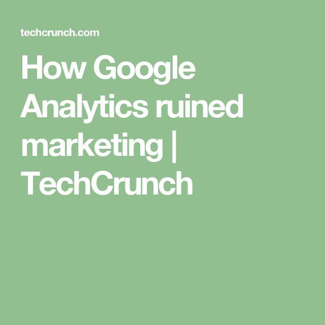 How Google Analytics ruined marketing | TechCrunch