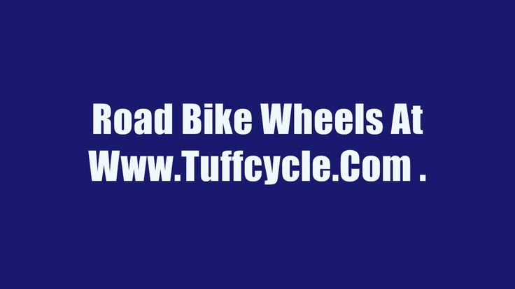Liked on YouTube: Road Bike Wheels At Www.Tuffcycle.Com .