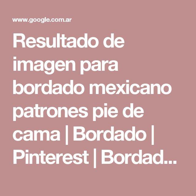 Resultado de imagen para bordado mexicano patrones pie de cama | Bordado | Pinterest | Bordado mexicano patrones, Bordados mexicanos y Camas