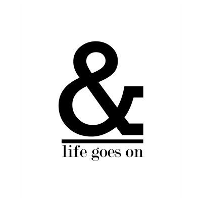 and life goes on