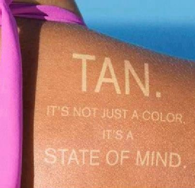 """TAN: It's not just a color - it's a state of mind!"" #tanning"